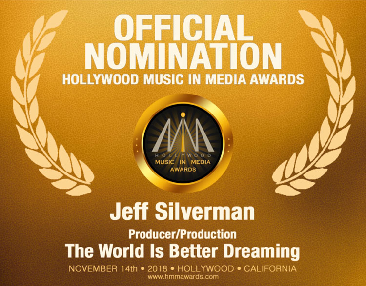 Jeff Silverman - The World Is Better Dreaming - Producer/Production HMMA Nomination 2018