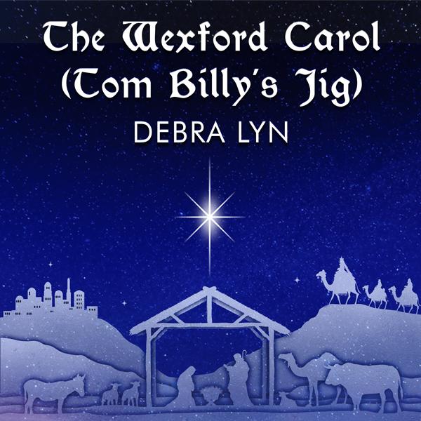 Debra Lyn, The Wexford Carol (Tom Billy's Jig)